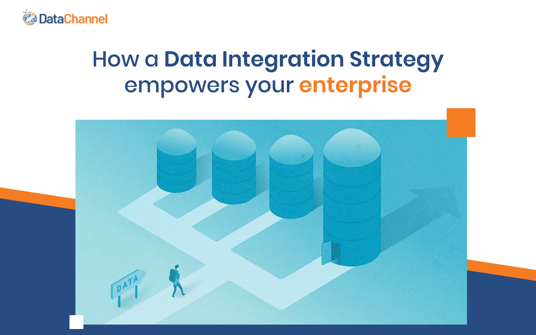 How a Data Integration Strategy empowers your enterprise